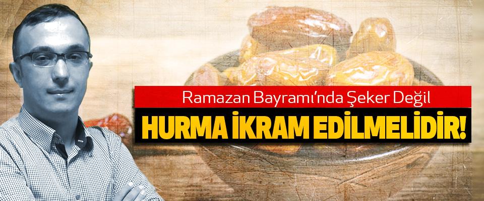 Ramazan Bayramı'nda Şeker Değil Hurma İkram Edilmelidir!