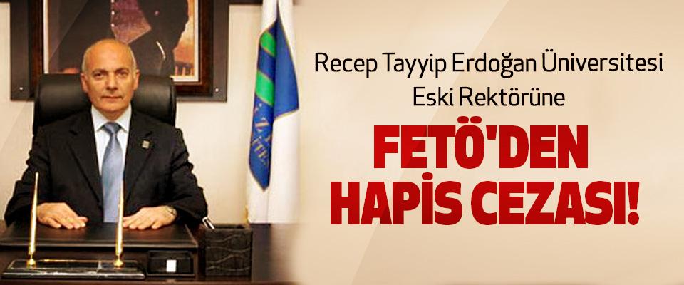Recep Tayyip Erdoğan Üniversitesi Eski Rektörüne  FETÖ'den Hapis Cezası!