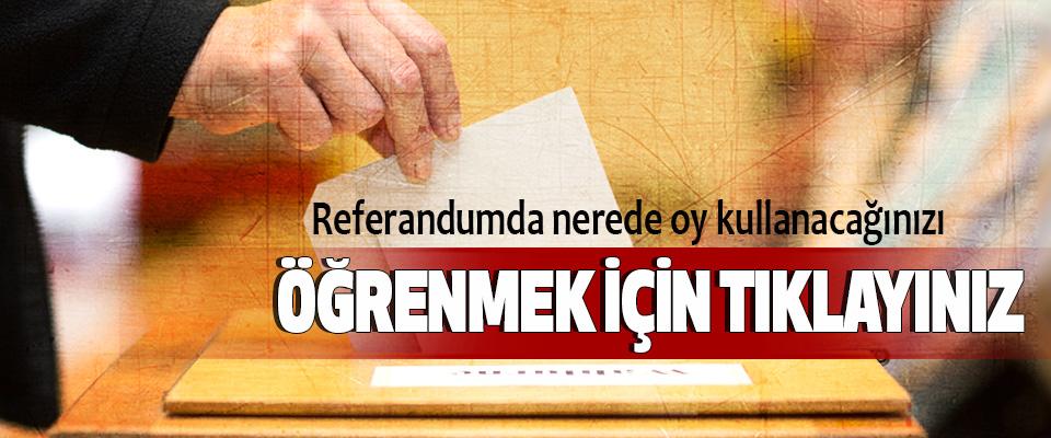 Referandumda nerede oy kullanacağınızı öğrenmek için tıklayınız