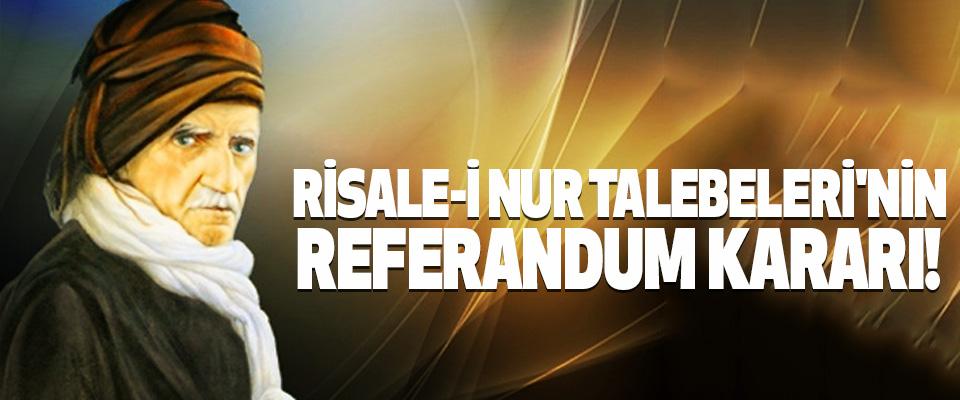 Risale-i nur talebeleri'nin referandum kararı!
