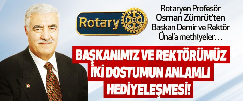 Rotaryen Profesör Osman Zümrüt'ten Başkan Demir ve Rektör Ünal'a Methiyeler…