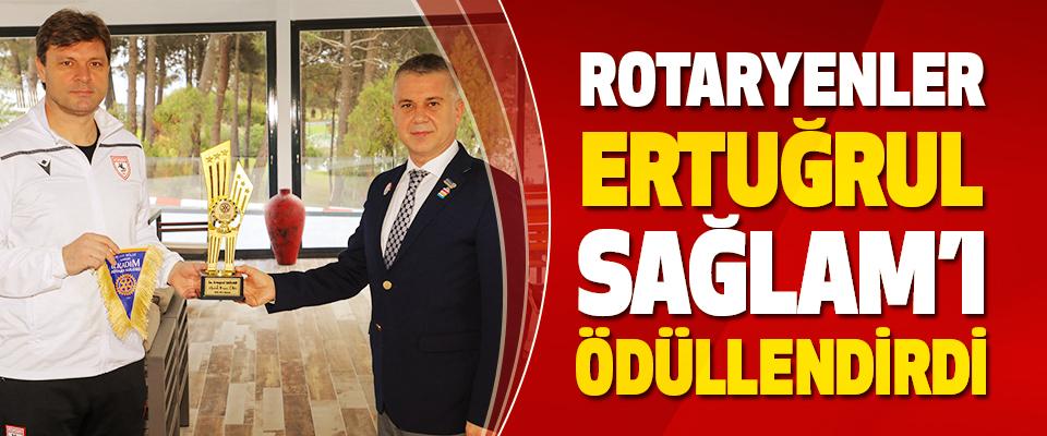 Rotaryenler Ertuğrul Sağlam'ı Ödüllendirdi