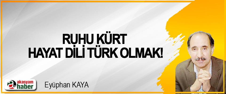 Ruhu Kürt hayat dili Türk olmak!