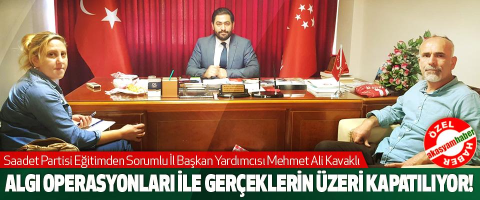 Saadet Partisi Eğitimden Sorumlu İl Başkan Yardımcısı Mehmet Ali Kavaklı: Algı operasyonları ile gerçeklerin üzeri kapatılıyor!