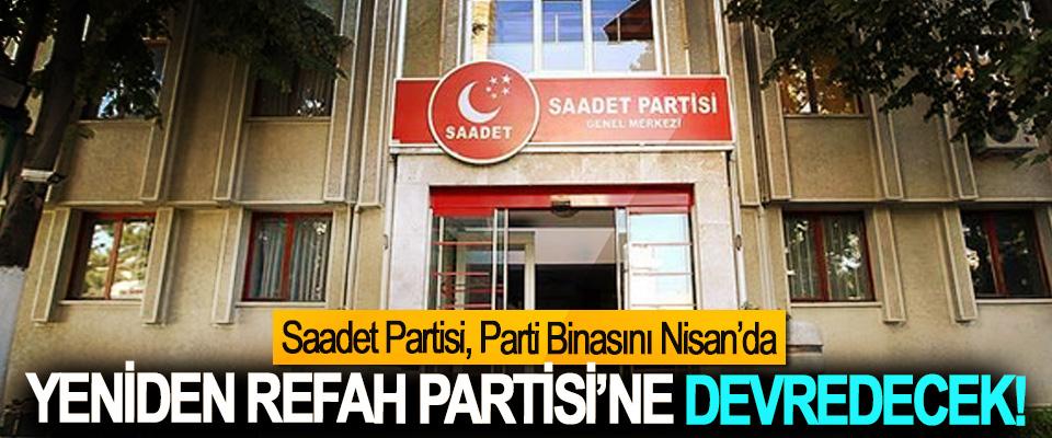 Saadet Partisi, Parti Binasını Nisan'da Yeniden Refah Partisi'ne devredecek!