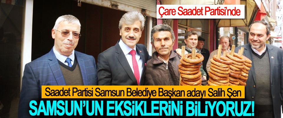 Saadet Partisi Samsun Belediye Başkan adayı Salih Şen; Samsun'un eksiklerini biliyoruz!