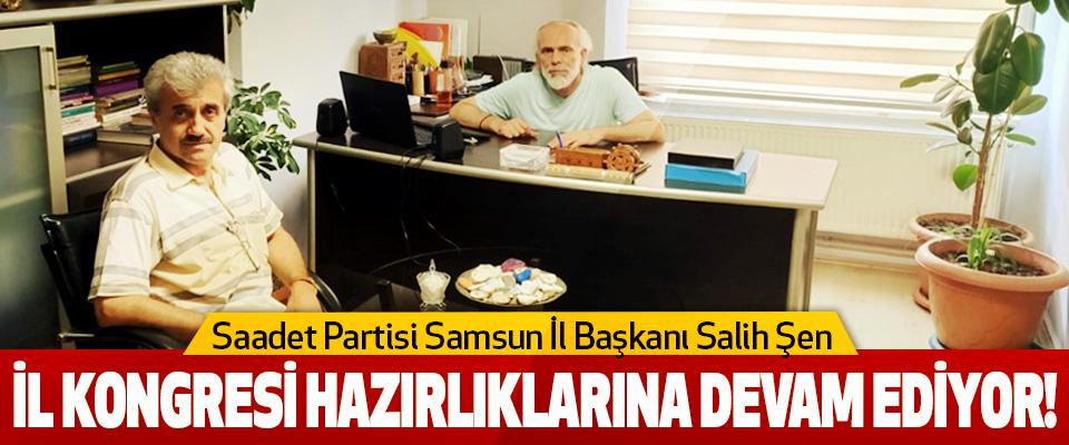Saadet Partisi Samsun İl Başkanı Salih Şen  İl Kongresi Hazırlıklarına Devam Ediyor!