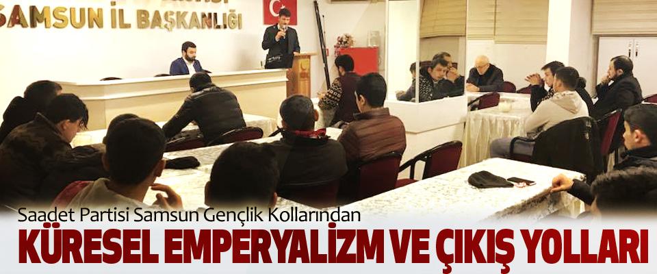 Saadet Partisi Samsun Gençlik Kollarından Küresel Emperyalizm Ve Çıkış Yolları