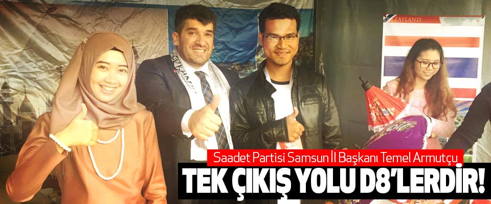Saadet Partisi Samsun İl Başkanı Temel Armutçu: Tek çıkış yolu d8'lerdir!