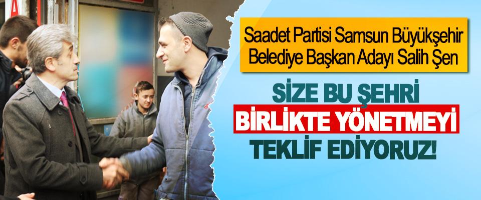 Saadet Partisi Samsun Büyükşehir Belediye Başkan Adayı Salih Şen; Size bu şehri birlikte yönetmeyi teklif ediyoruz!