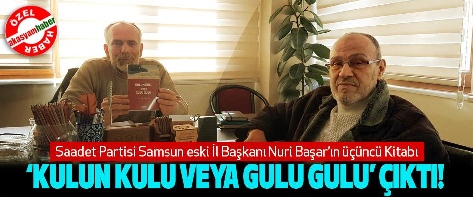 Saadet Partisi Samsun eski İl Başkanı Nuri Başar'ın üçüncü Kitabı çıktı