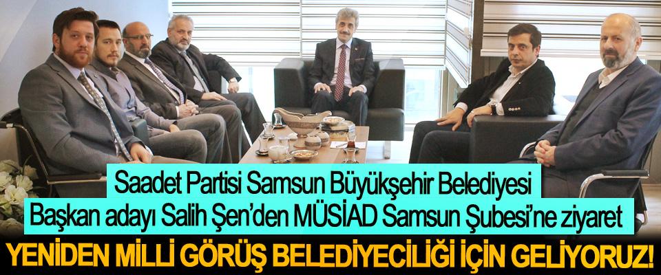 Saadet Partisi Samsun Büyükşehir Belediyesi Başkan adayı Salih Şen'den MÜSİAD Samsun Şubesi'ne ziyaret