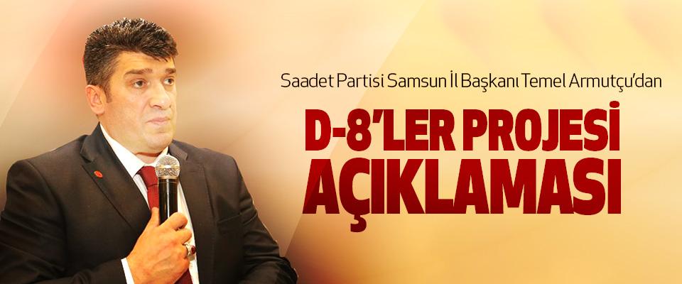 Saadet Partisi Samsun İl Başkanı Temel Armutçu'dan D-8'ler Projesi Açıklaması