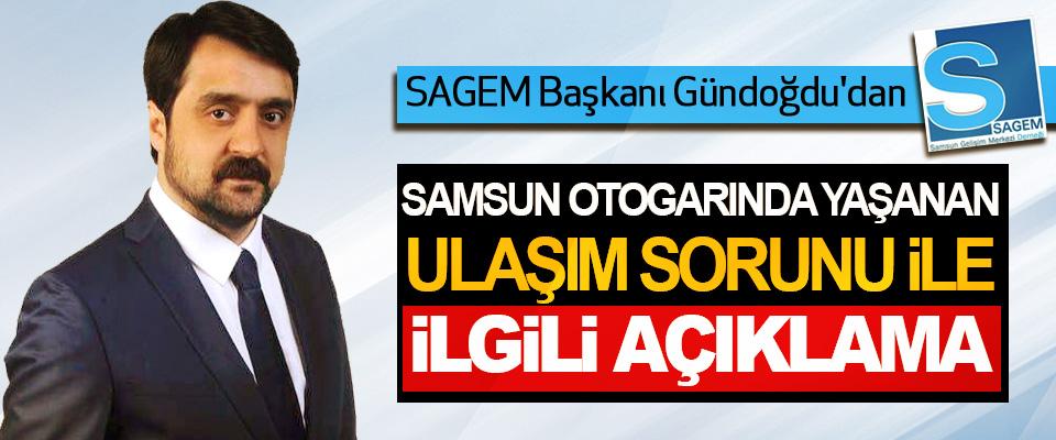 SAGEM Başkanı Gündoğdu'dan Samsun Otogarında Yaşanan Ulaşım Sorunu İle İlgili Açıklama
