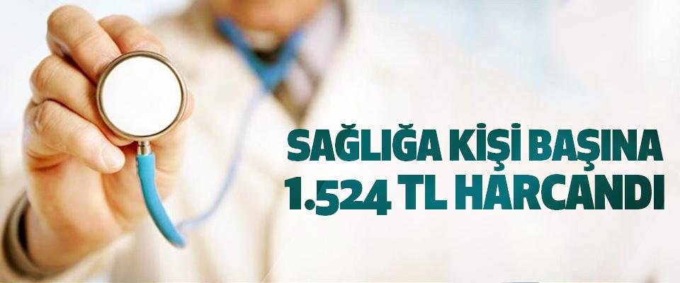 Sağlığa Kişi Başına 1.524 TL Harcandı