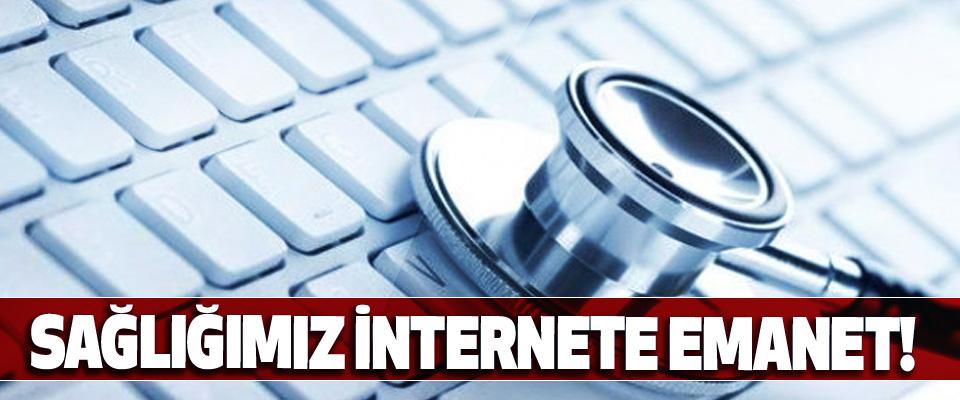 Sağlığımız internete emanet!
