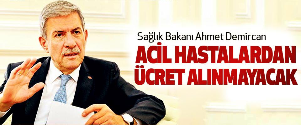 Sağlık Bakanı Ahmet Demircan: Acil Hastalardan Ücret Alınmayacak