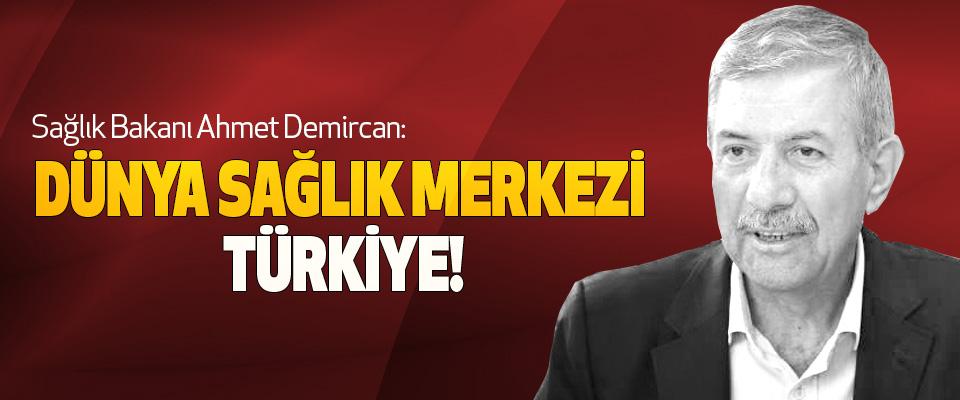Sağlık Bakanı Ahmet Demircan: Dünya Sağlık Merkezi Türkiye!