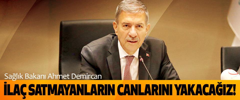 Sağlık Bakanı Ahmet Demircan: İlaç satmayanların canlarını yakacağız!