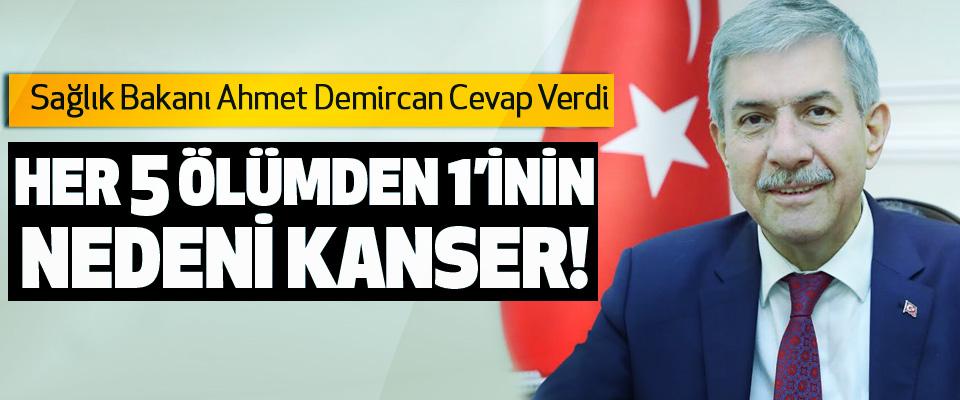 Sağlık Bakanı Ahmet Demircan Cevap Verdi; Her 5 ölümden 1'inin nedeni kanser!