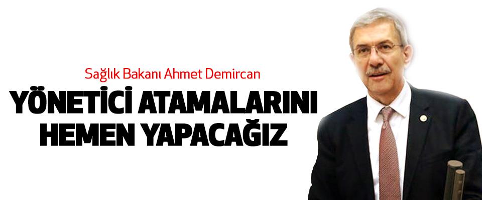Sağlık Bakanı Ahmet Demircan: Yönetici Atamalarını Hemen Yapacağız
