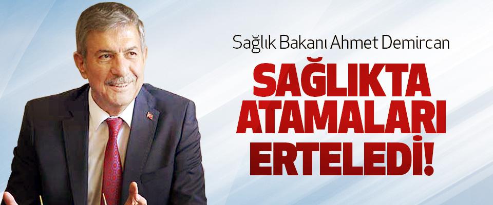 Sağlık Bakanı Ahmet Demircan Sağlıkta atamaları erteledi!