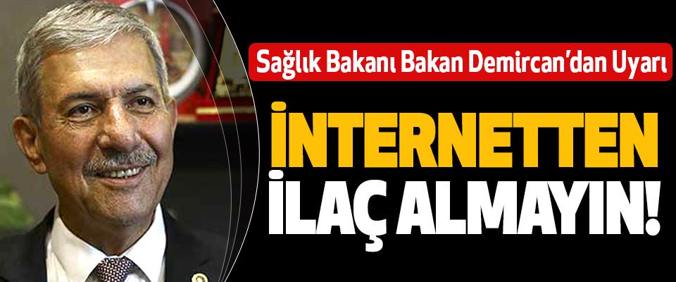 Sağlık Bakanı Bakan Demircan uyarı  İnternetten İlaç Almayın!