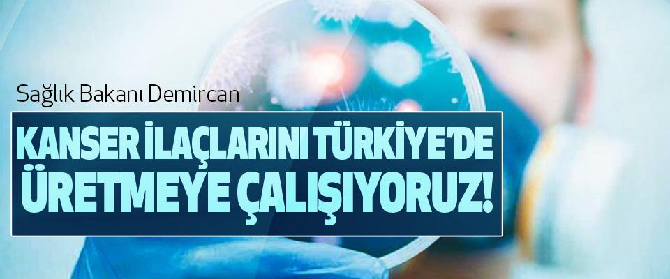 Sağlık Bakanı Demircan: Kanser İlaçlarını Türkiye'de Üretmeye Çalışıyoruz!