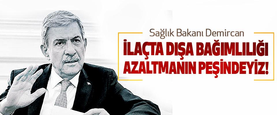 Sağlık Bakanı Demircan: İlaçta dışa bağımlılığı azaltmanın peşindeyiz!