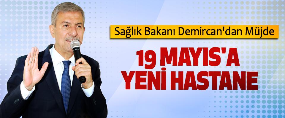 Sağlık Bakanı Demircan'dan Müjde, 19 Mayıs'a Yeni Hastane