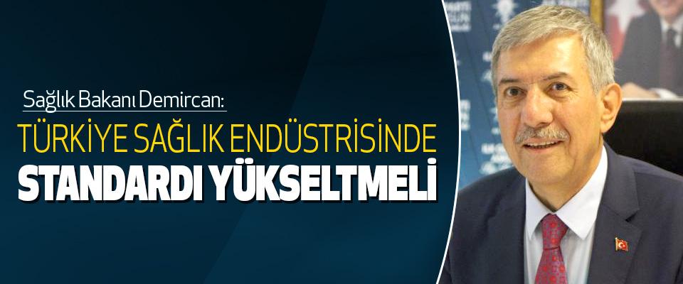 Sağlık Bakanı Demircan: Türkiye Sağlık Endüstrisinde Standardı Yükseltmeli