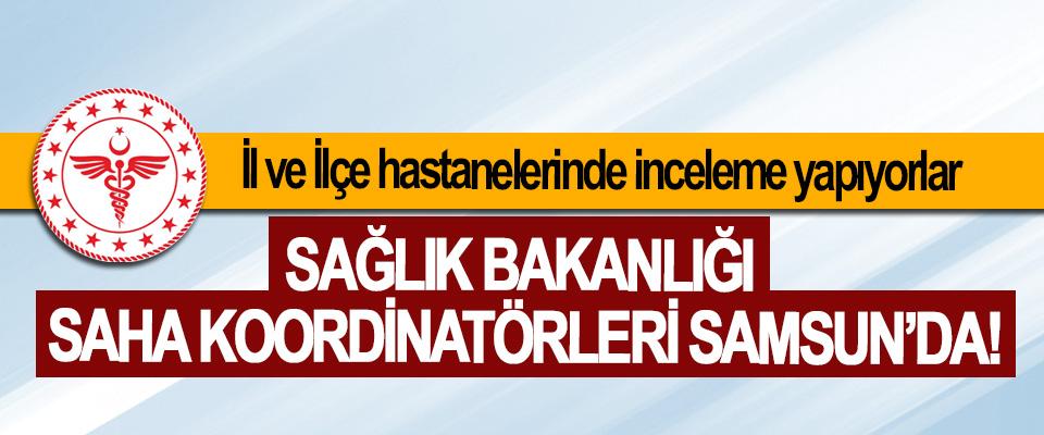 Sağlık Bakanlığı saha koordinatörleri Samsun'da!