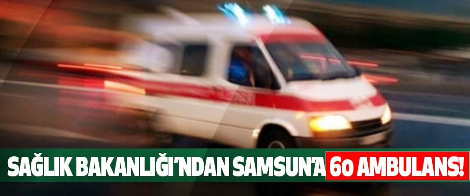 Sağlık bakanlığı'ndan samsun'a 60 ambulans!