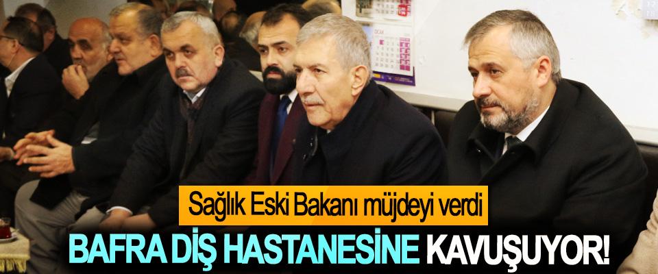 Sağlık eski Bakanı Müjdeyi verdi Bafra Diş Hastanesine Kavuşuyor!