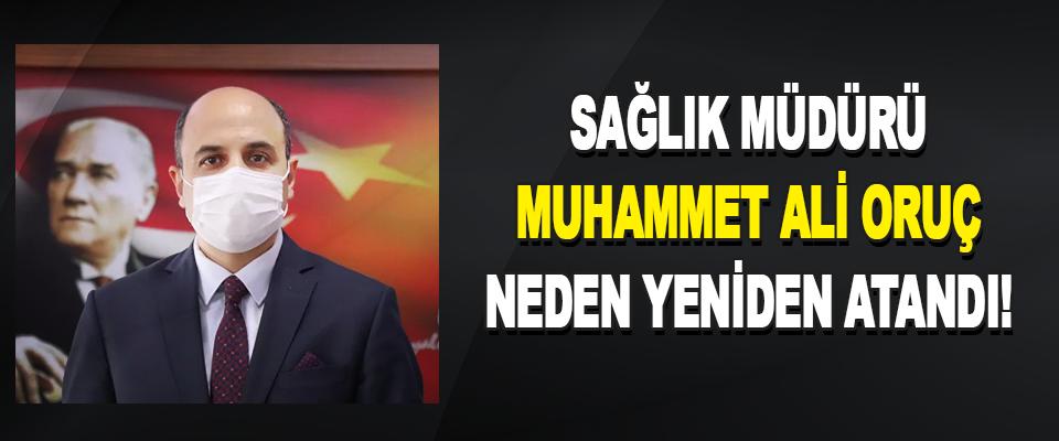 Sağlık Müdürü Muhammet Ali Oruç neden yeniden atandı!