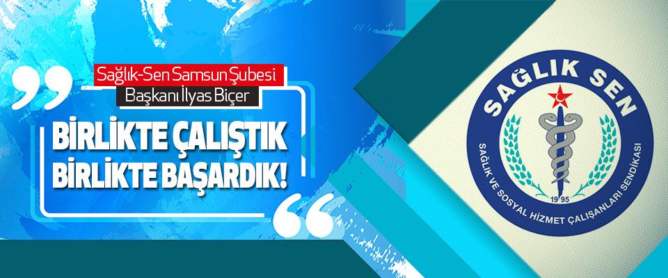 Sağlık-Sen Samsun Şubesi Başkanı İlyas Biçer Birlikte Çalıştık, Birlikte Başardık!