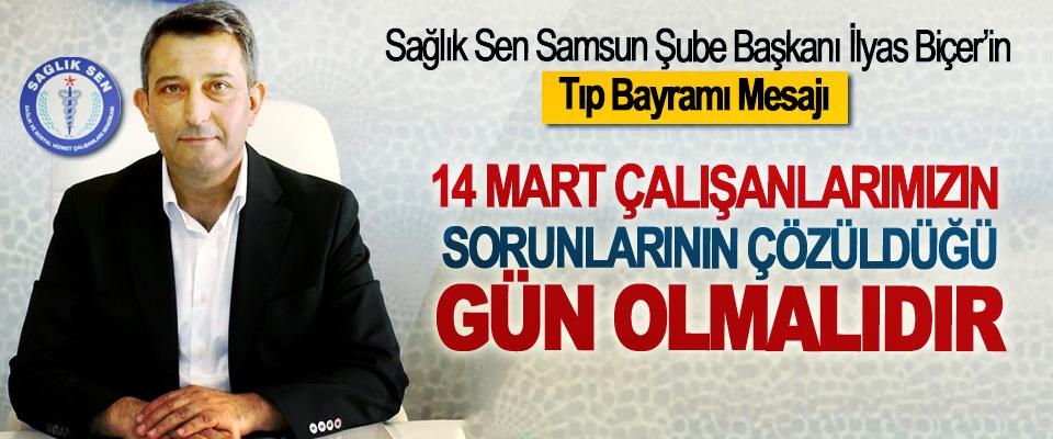 Sağlık Sen Samsun Şube Başkanı İlyas Biçer'in Tıp Bayramı Mesajı
