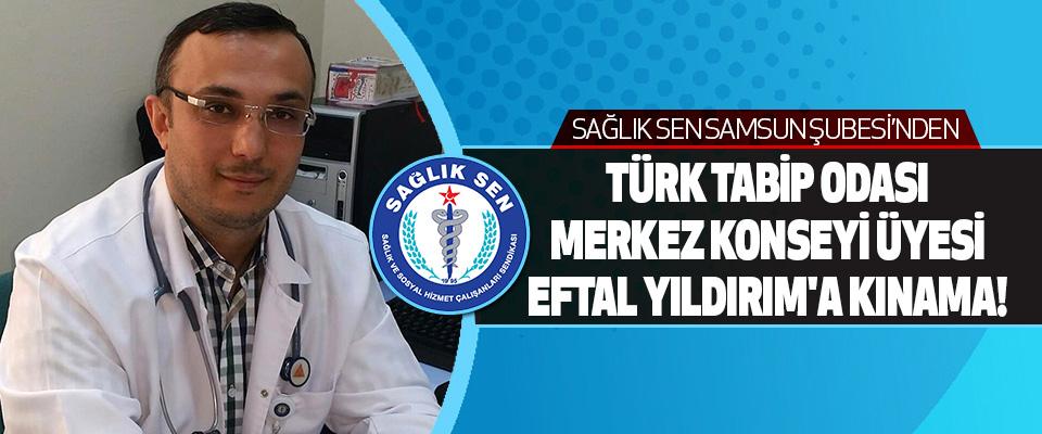 Sağlık Sen Samsun Şubesi'nden Türk Tabip Odası Merkez Konseyi Üyesi Eftal Yıldırım'a Kınama!