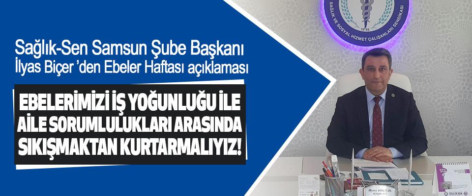 Sağlık-Sen Samsun Şube Başkanı İlyas Biçer'den Ebeler Haftası açıklaması