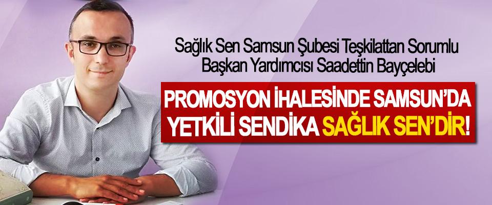 Sağlık Sen Samsun Şubesi Teşkilattan Sorumlu Başkan Yardımcısı Saadettin Bayçelebi: Promosyon ihalesinde Samsun'da yetkili sendika Sağlık Sen'dir!