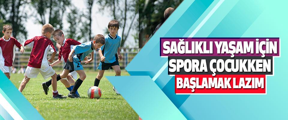 Sağlıklı Yaşam İçin Spora Çocukken Başlamak Lazım