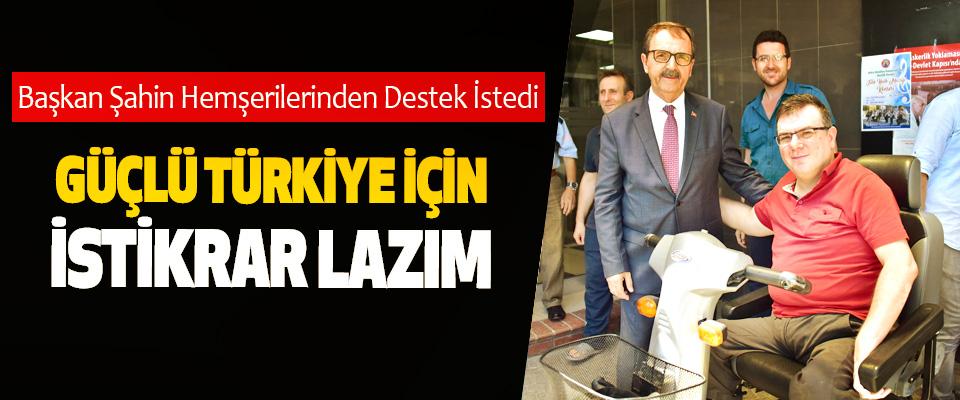 Şahin: Güçlü Türkiye İçin İstikrar Lazım
