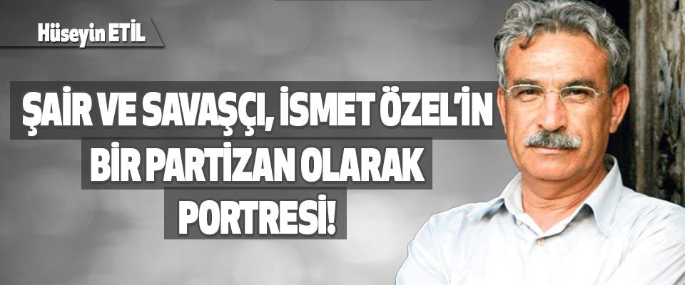 Şair ve Savaşçı, İsmet Özel'in Bir Partizan Olarak Portresi!