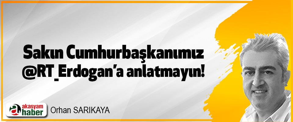 Sakın Cumhurbaşkanımız @RT_Erdogan'a anlatmayın!