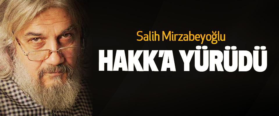 Salih Mirzabeyoğlu, Hakk'a Yürüdü…