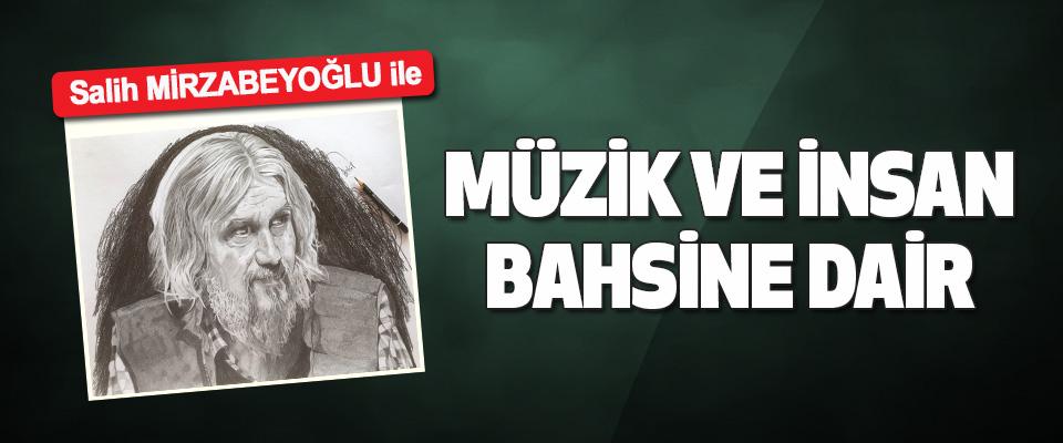 Salih Mirzabeyoğlu İle Müzik ve İnsan Bahsine Dair…