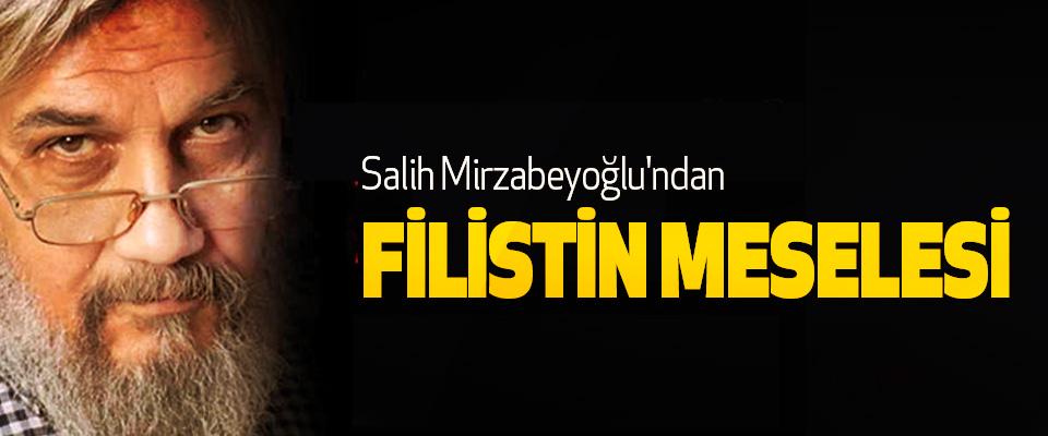 Salih Mirzabeyoğlu'ndan Filistin Meselesi