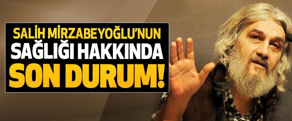 Salih Mirzabeyoğlu'nun sağlığı hakkında son durum!