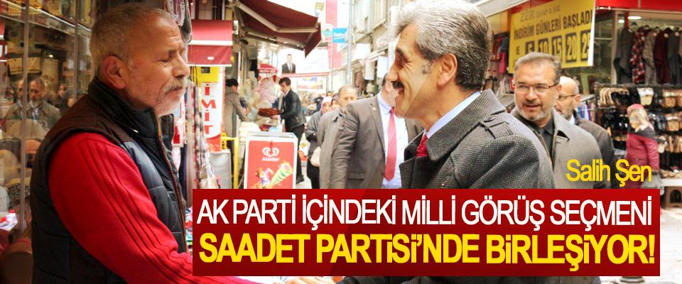 Salih Şen; Ak Parti içindeki Milli Görüş seçmeni Saadet Partisi'nde birleşiyor!