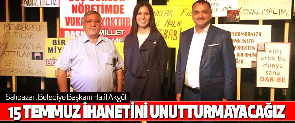 Salıpazarı Belediye Başkanı Halil Akgül:  15 Temmuz İhanetini Unutturmayacağız